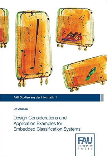 Design Considerations and Application Examples for Embedded Classification Systems (FAU Studien aus der Informatik, Band 1)