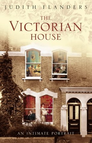 The Victorian House: Domestic Life from Childbirth to Deathbed by Judith Flanders (2003-08-04)