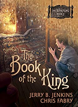 The Book of the King: 1 (The Wormling) von [Jenkins, Jerry B., Fabry, Chris]
