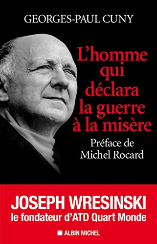 L'Homme qui dclara la guerre  la misre : Joseph Wresinski, le fondateur d'ATD Quart Monde