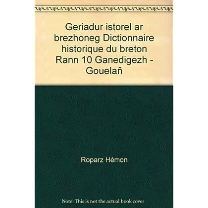 Geriadur istorel ar brezhoneg Dictionnaire historique du breton Rann 10 Ganedigezh - Gouelañ