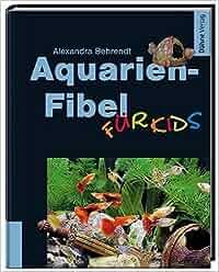 Aquarien-Fibel für Kids: Alexandra Behrendt