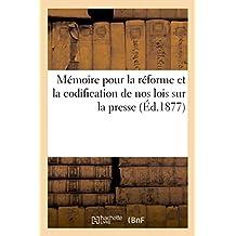Mémoire adressé à la commission nommée pour la réforme et la codification de nos lois sur la presse: Chambre des Députés, février 1877
