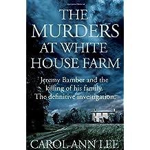 The Murders at White House Farm by Carol Ann Lee (2015-07-30)