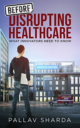 Before Disrupting Healthcare: What Innovators Need To Know (English Edition) PDF Books