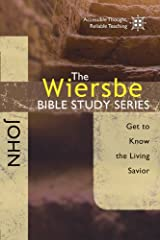 The Wiersbe Bible Study Series: John: Get to Know the Living Savior Kindle Edition