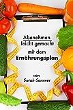 Abnehmen: leicht gemacht mit dem Ernährungsplan: Grundlagen für gesundes schnelles Abnehmen, Muskel definieren oder Masse aufbauen, auch vegan und vegetarische Ernährung, inkl. Rezepte