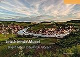Leuchtende Mosel - Bright Mosel - Stralende Moezel: Eine Fotoreise von der Quelle bis zur Mündung