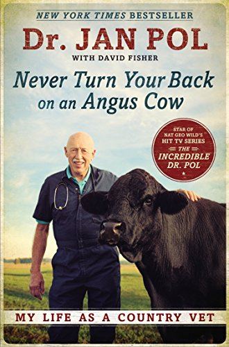 Never Turn Your Back On An Angus Cow: My Life as a Country Vet por Jan Pol