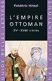 L'Empire ottoman: XVe - XVIIIe siècles (Guides Belles Lettres des civilisations t. 6)