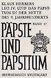 Leo IV. und das Papsttum in der Mitte des 9. Jahrhunderts: Möglichkeiten und Grenzen päpstlicher Herrschaft in der späten Karolingerzeit (Päpste und Papsttum) -
