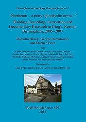 'Northeton .. a praty uplandyshe towne ..': Building Recording, Excavation and Documentary Research in King's Norton, Birmingham, 2005-2007 (BAR British)