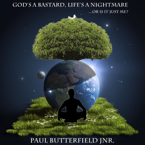 God's a Bastard, Life's a Nightmare.or is it just me? (English Edition)