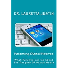 Parenting Digital Natives: What Parents Can Do About The Dangers Of Social Media (English Edition)