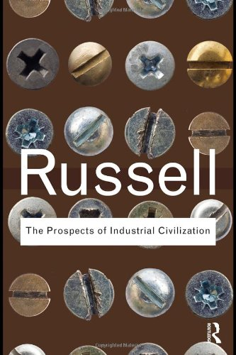 Bertrand Russell Bundle: The Prospects of Industrial Civilization (Routledge Classics)