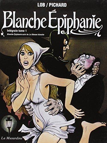 Blanche Epiphanie. Intégrale tome 1 par Lob Jacques