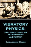 VIBRATORY PHYSICS:  The Connecting Link Between Mind and Matter (1893) (English Edition)