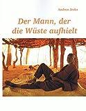 Der Mann, der die Wüste aufhielt - Andrea Jeska