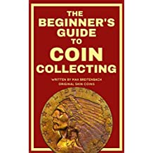 The Beginner's Guide to Coin Collecting: Everything You Need to Know to Value, Grade and Buy Coins (And Avoid Getting Ripped Off!) (English Edition)