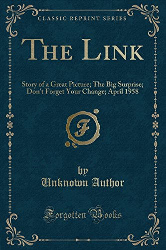 The Link: Story of a Great Picture; The Big Surprise; Don't Forget Your Change; April 1958 (Classic Reprint)
