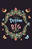 Dream Big: Inspirational Floral Notebook, 6' x 9', 120 Pages, Lightly Lined Paper for Journaling, Creative Writing or Notes