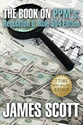 The Book on PPMs: Regulation D Rule 504 Edition (New Renaissance Series on Corporate Strategies) (Volume 3) by James Scott (2013-04-15)