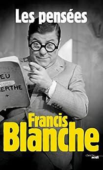 Les Pensées de Francis Blanche par [BLANCHE, Francis]