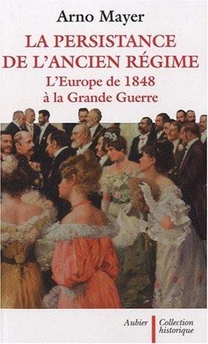 La persistance de l'Ancien Rgime : L'Europe de 1848  la Grande Guerre