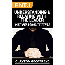 ENTJ: Understanding & Relating with the Leader (MBTI Personality Types) (English Edition)