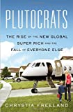 Plutocrats. ; The Rise of the New Global Super Rich and the Fall of Everyone Else.