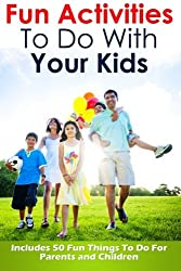 Fun Activities To Do With Your Kids: Includes 50 Fun Things To Do For Parents and Children (Fun Activities For Kids) (Volume 1) by Jennifer Love (2014-12-30)