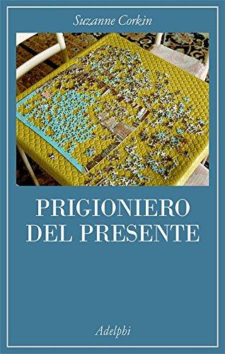 Prigioniero del presente. La vita indimenticabile del paziente amnesico H. M. (La collana dei casi) por Suzanne Corkin