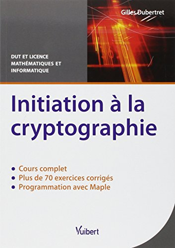 Initiation à la cryptographie Cours et exercices corrigés par Gilles Dubertret