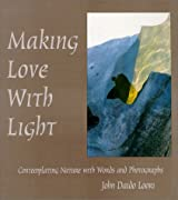Making Love with Light: Contemplating Nature with Words and Photographs by John Daido Loori (2001-03-19)