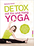 Detox mit Yin und Yang Yoga: Der sanfte Weg, deinen Körper ganzheitlich zu entgiften und neue Kraft zu tanken (German Edition)