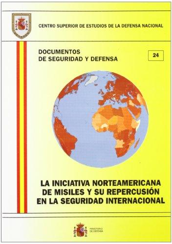 La iniciativa norteamericana de misiles y su repercusión en la seguridad internacional (Documentos de seguridad y defensa)