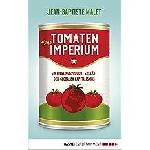 Das Tomatenimperium: Ein Lieblingsprodukt erklärt den globalen Kapitalimus