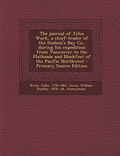 the-journal-of-john-work-a-chief-trader-of-the-hudsons-bay-co-during-his-expedition-from-vancouver-t
