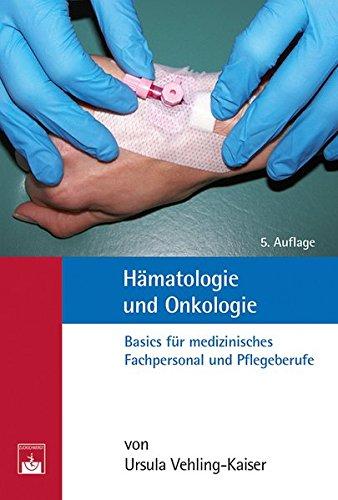 Hämatologie und Onkologie: Basics für medizinisches Fachpersonal und Pflegeberufe