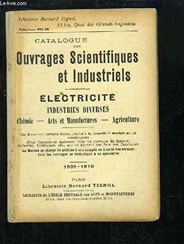 Catalogue des Ouvrages Scientifiques et Industriels. Electricité, Industries diverses, Chimie, Arts et Manufactures, Agriculture. par LIBRAIRIE TIGNOL Bernard