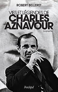 Robert Belleret - Vie et légendes de Charles Aznavour