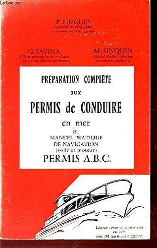 PREPARATION COMPLETE AUX PERMIS DE CONDUIRE EN MER ET MANUEL PRATIQUE DE NAVIGATION (VOILE ET MOTEUR). PERMIS A.B.C.