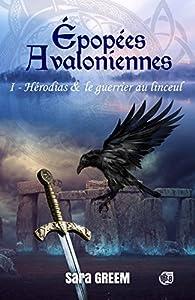 Epopées Avaloniennes, tome 1 : Hérodias et le guerrier au linceul par Sara Greem