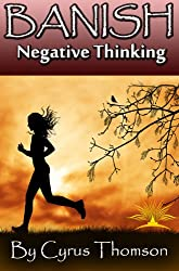 Banish Negative Thinking: The Powerful System to Stop Worrying, Relieve Negative Thinking, and Cure Anxiety About Life's Challenges (Developed Life Personal ... Cure Anxiety, Anxiety Cure, Book 4)