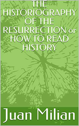 The Historiography Of The Resurrection Or How To Read History por Juan Milian Gratis