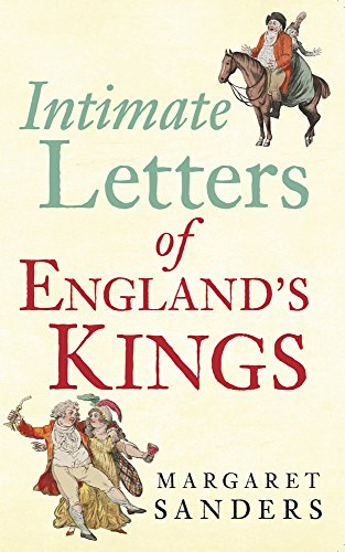 Intimate Letters of England's Kings di Margaret Sanders