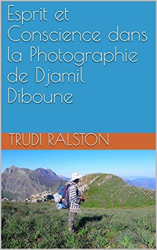 Esprit et Conscience dans la Photographie de Djamil Diboune par Trudi Ralston