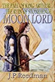 Moon Lord: The Fall of King Arthur - The Ruin of Stonehenge