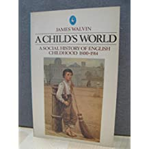 A Child's World: A Social History of English Childhood 1800-1914 (Pelican)