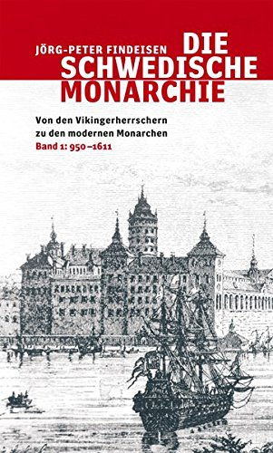 Die schwedische Monarchie - Von den Vikingerherrschern zu den modernen Monarchen, Band 1: Band 1, 950 - 1611